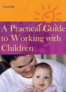 PRACTICAL GUIDE TO WORKING WITH CHILDREN