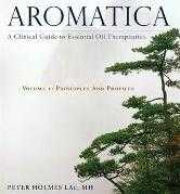 AROMATICA: PRINCIPLES AND PROFILES VOLUME 1 : A CLINICAL GUIDE TO ESSENTIAL OIL THERAPEUTICS